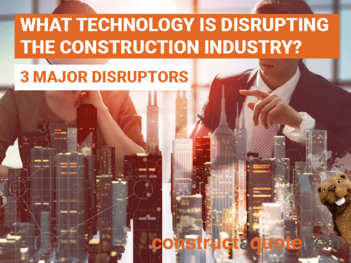 WHAT TECHNOLOGY IS DISRUPTING THE CONSTRUCTION INDUSTRY?