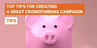 Top Tips For Creating A Great Crowdfunding Campaign